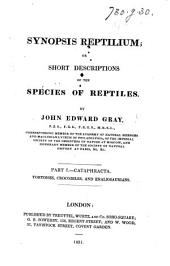 Synopsis Reptilium; or short descriptions of the Species of Reptiles. [With plates.] Part 1. Cataphracta. Tortoises, crocodiles, and enaliosaurians. [With additions and corrections.]