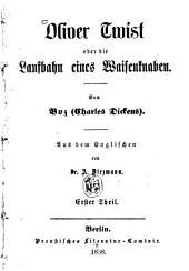 Oliver Twist oder die Laufbahn eines Waisenknaben: Von Boz Charles Dickens. Aus dem Englischen von A. Diezmann, Band 1