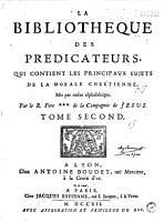 La Biblioth  que des predicateurs  qui contient les principaux sujets de la morale chr  tienne  Mis par ordre alphab  tique Par le R  Pere      Houdry     PDF