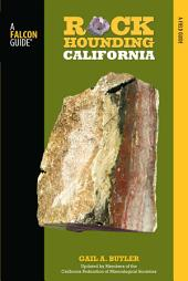 Rockhounding California: A Guide to the State's Best Rockhounding Sites, Edition 2