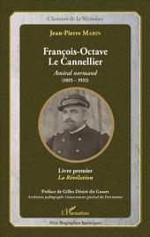 François-Octave Le Cannellier: Amiral normand (1855-1933) - Livre premier, La Révélation
