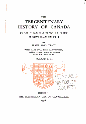 The Tercentenary History of Canada: From Champlain to Laurier, MDCVIII-MCMVIII, Volume 2