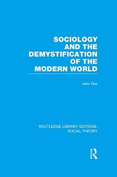 Sociology and the Demystification of the Modern World  RLE Social Theory  PDF