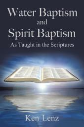 Water Baptism and Spirit Baptism: As Taught in the Scriptures