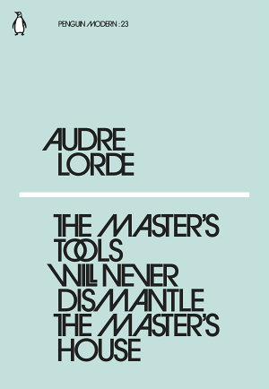 The Master s Tools Will Never Dismantle the Master s House