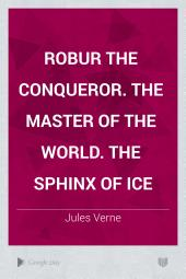 Robur the conqueror. The master of the world. The sphinx of ice