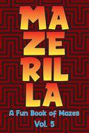 Mazerilla A Fun Book of Mazes Vol  5 PDF