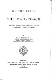 On the Track of the Mail-coach: Being a Volume of Reminiscences Personal and Otherwise