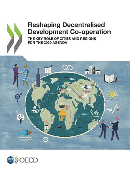 Download Reshaping Decentralised Development Co operation The Key Role of Cities and Regions for the 2030 Agenda Book