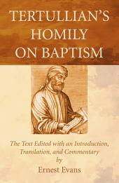 Tertullian's Homily on Baptism: The Text Edited with an Introduction, Translation, and Commentary