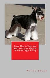 Learn How to Train and Understand Your Miniature Schnauzer Puppy and Dog