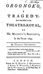 Oroonoko: A Tragedy, as it was Acted at the Theatre-Royal, by His Majesty's Servants, in the Year 1699