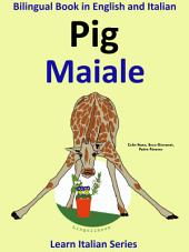 Learn Italian: Italian for Kids. Pig - Maiale: Bilingual Tale in English and Italian