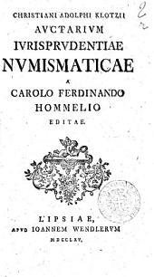 Christiani Adolphi Klotzii Auctarium iurisprudentiae numismaticae a Carolo Ferdinando Hommelio editae