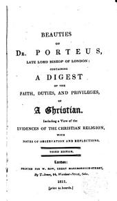 Beauties of Dr.Porteus... containing a digest of the faith, duties and privileges of a Christian