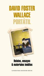David Foster Wallace Portátil: Relatos, ensayos & materiales inéditos