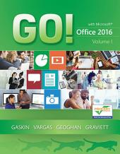 GO! with Office 2016: Volume 1