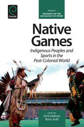 Native Games: Indigenous Peoples and Sports in the Post-Colonial World