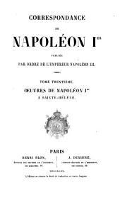 Correspondance: publiée par ordre de l'empereur Napoléon III.. Oeuvres de Napoléon Ier à Sainte-Hélène ; 2, Volume30