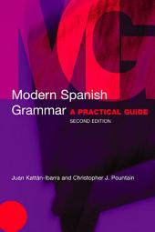 Modern Spanish Grammar: A Practical Guide, Edition 2