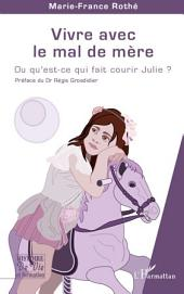 Vivre avec le mal de mère: Ou qu'est-ce qui fait courir Julie ?