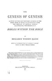 The Genesis of Genesis: A Study of the Documentary Sources of the First Book of Moses in Accordance with the Results of Critical Science : Illustrating the Presence of Bibles Within the Bible