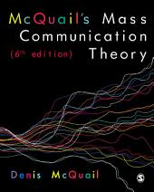 McQuail's Mass Communication Theory: Edition 6
