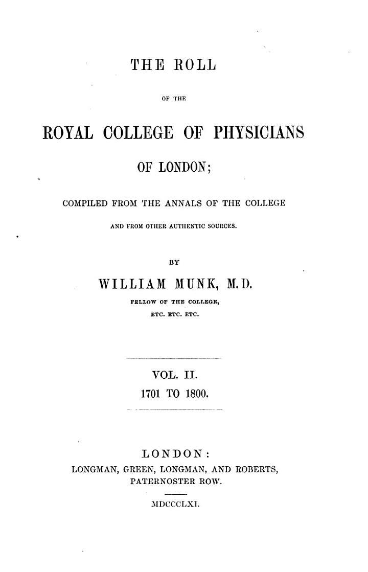 The Roll of the Royal College of Physicians of London; Compiled from the Annals of the College and from Other Authentic Sources