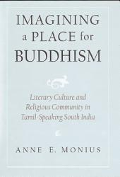 Imagining a Place for Buddhism : Literary Culture and Religious Community in Tamil-Speaking South India: Literary Culture and Religious Community in Tamil-Speaking South India