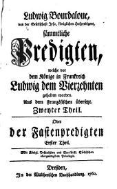Sämmtliche Predigten, welche vor dem Könige in Frankreich Ludwig dem Vierzehnten gehalten worden: Oder der Fastenpredigten Erster Theil, Band 2