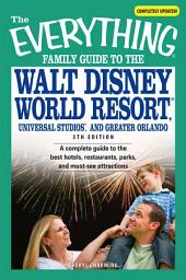 The Everything Family Guide to the Walt Disney World Resort, Universal Studios, and Greater Orlando: A complete guide to the best hotels, restaurants, parks, and must-see attractions, Edition 5