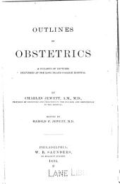 Outlines of Obstetrics: A Syllabus of Lectures Delivered at the Long Island College Hospital