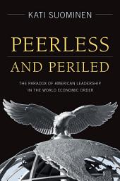 Peerless and Periled: The Paradox of American Leadership in The World Economic Order