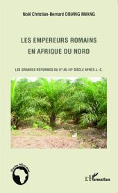 Les empereurs romains en Afrique du Nord: Les grandes réformes du IIe au IIIe siècle après J.-C.