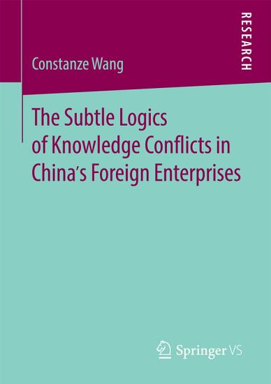 The Subtle Logics of Knowledge Conflicts in China   s Foreign Enterprises PDF