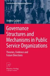 Governance Structures and Mechanisms in Public Service Organizations: Theories, Evidence and Future Directions