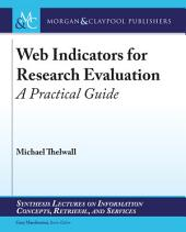 Web Indicators for Research Evaluation: A Practical Guide
