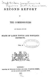 Report of the Commissioners of State of Large Towns and Populous Districts: Volume 2