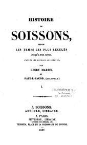 Histoire de Soissons, depuis les temps les plus reculés jusqu'à nos jours: d'après les sources orinigales