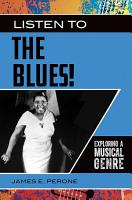 Listen to the Blues  Exploring a Musical Genre PDF