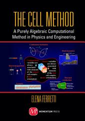 The Cell Method: A Purely Algebraic Computational Method in Physics and Engineering
