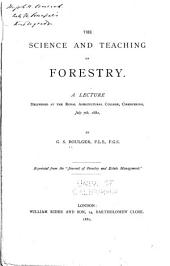 The Science and Teaching of Forestry: A Lecture Delivered at the Royal Agricultural College, Cirencester, July 7th, 1882