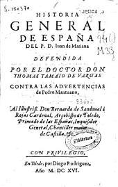 Historia general de España del P. D. Iuan de Mariana defendida por el doctor don Thomas Tamaio de Vargas contra las advertencias de Pedro Mantuano ...