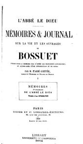 Mémoires & Journal sur la vie et les ouvrages de Bossuet: publiés pour la première fois d'apres les manuscrits autographes, et accompagnés d'une introd. et de notes par M. l'Abbé Guettée, Volume1