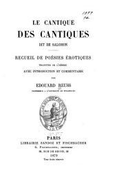 Le cantique des cantiques dit de Salomon: recueil de poésies érotiques traduites de l'Hébreu avec introduction et commentaire