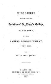 Discourse Delivered Before the Societies of St. Mary's College, Baltimore, at the Annual Commencement, July, 1848