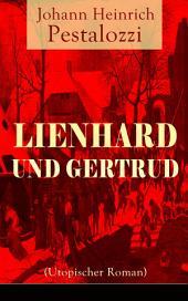 Lienhard und Gertrud (Utopischer Roman) - Vollständige Ausgabe