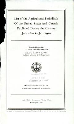 List of the Agricultural Periodicals of the United States and Canada Published During the Century July 1810 to July 1910