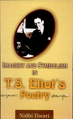 Imagery and Symbolism in T  S  Eliot s Poetry PDF