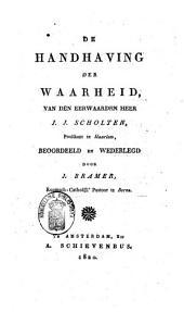 De Handhaving der waarheid van den eerwaarden heer J.J. Scholten, predikant te Haarlem, beoordeeld en wederlegd